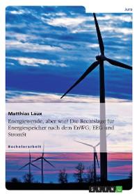 Cover Energiewende, aber wie? Die Rechtslage für Energiespeicher nach dem EnWG, EEG und StromStG