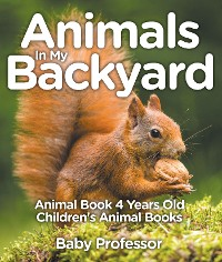 Cover Animals In My Backyard - Animal Book 4 Years Old | Children's Animal Books