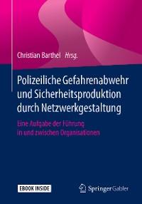 Cover Polizeiliche Gefahrenabwehr und Sicherheitsproduktion durch Netzwerkgestaltung