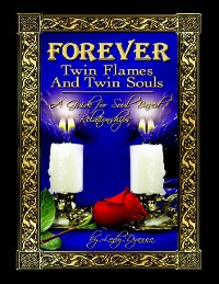 Cover Forever: Twin Flames and Twin Souls A Guide for Soul Based Relationships