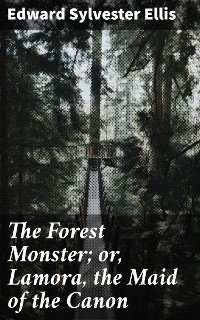 Cover The Forest Monster; or, Lamora, the Maid of the Canon