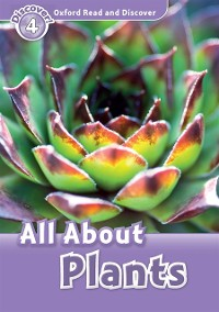 Cover All About Plants (Oxford Read and Discover Level 4)