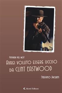 Cover Avrei voluto essere ucciso da Clint Eastwood