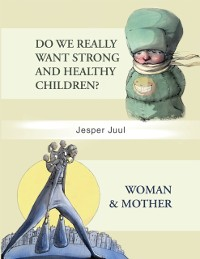 Cover Do We Really Want Strong and Healthy Children?/Woman & Mother