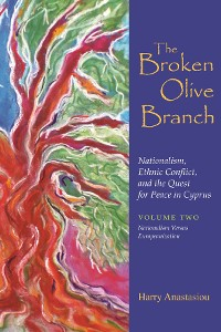 Cover The Broken Olive Branch: Nationalism, Ethnic Conflict, and the Quest for Peace in Cyprus