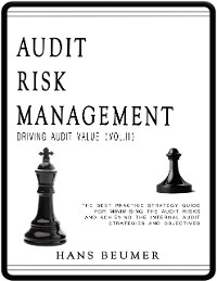 Cover Audit Risk Management (Driving Audit Value, Vol. II) - The Best Practice Strategy Guide for Minimising the Audit Risks and Achieving the Internal Audit Strategies and Objectives