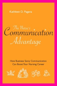 Cover Nurse's Communication Advantage: How Business Savvy Communication Can Advance Your Career