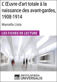 Cover L'Œuvre d'art totale à la naissance des avant-gardes, 1908-1914 de Marcella Lista