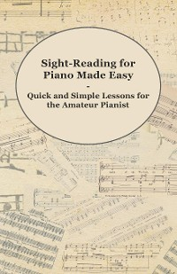 Cover Sight-Reading for Piano Made Easy - Quick and Simple Lessons for the Amateur Pianist