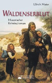 Cover Waldenserblut. Historischer Kriminalroman. Eine packende, lebendig geschriebene Kombination aus Fakten und Fiktion zum Thema religiöse Minderheiten und Migration.