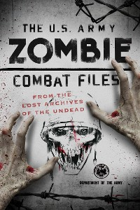 Cover The U.S. Army Zombie Combat Files