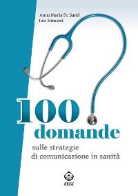 Cover 100 domande sulle strategie di comunicazione in sanità
