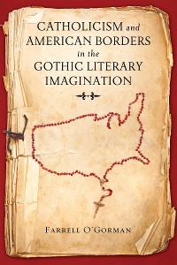 Cover Catholicism and American Borders in the Gothic Literary Imagination