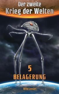 Cover Der zweite Krieg der Welten, Band 5: Belagerung