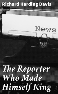 Cover The Reporter Who Made Himself King