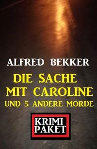Cover Die Sache mit Caroline und 5 andere Morde: Krimi Paket