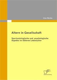 Cover Altern in Gesellschaft: Sportsoziologische und -psychologische Aspekte im höheren Lebensalter