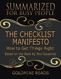 Cover The Checklist Manifesto - Summarized for Busy People: How to Get Things Right: Based on the Book by Atul Gawande