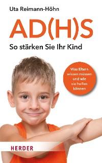 Cover AD(H)S - So stärken Sie Ihr Kind