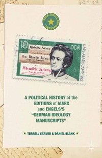 "Cover A Political History of the Editions of Marx and Engels's ""German ideology Manuscripts"""