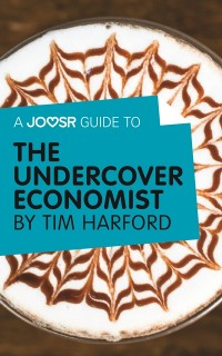 Cover Joosr Guide to... The Undercover Economist by Tim Harford