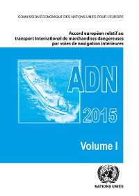 Cover Accord européen relatif au transport international des marchandises dangereuses par voies de navigation intérieures (ADN) 2015, y compris le Règlement annexé