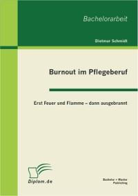 Cover Burnout im Pflegeberuf: Erst Feuer und Flamme - dann ausgebrannt