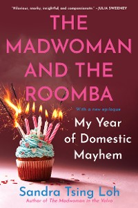 Cover The Madwoman and the Roomba: My Year of Domestic Mayhem