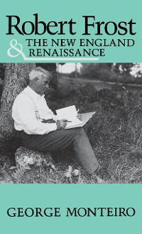Cover Robert Frost and the New England Renaissance