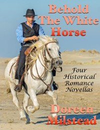 Cover Behold the White Horse: Four Historical Romance Novellas