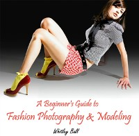 Cover Beginner's Guide to Fashion Photography & Modeling, A