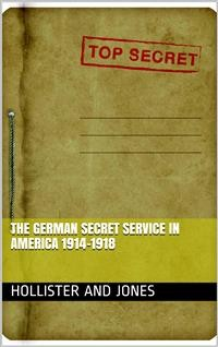 Cover The German Secret Service in America 1914-1918