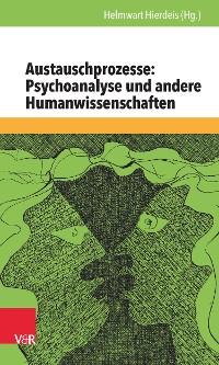 Cover Austauschprozesse: Psychoanalyse und andere Humanwissenschaften