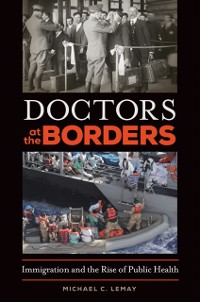 Cover Doctors at the Borders: Immigration and the Rise of Public Health