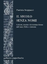 Cover Il secolo senza nome. Cultura, scuola e letteratura latina dell'anno Mille e dintorni