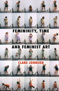 Cover Femininity, Time and Feminist Art