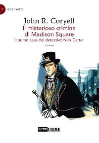 Cover Il misterioso crimine di Madison Square – Il primo caso del detective Nick Carter