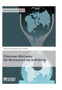 Cover Phänomen WikiLeaks: Die Renaissance der Aufklärung