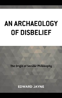 Cover An Archaeology of Disbelief