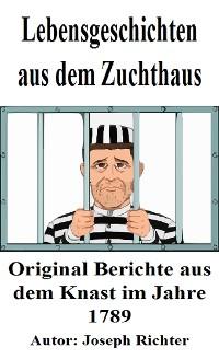 Cover Lebensgeschichten aus dem Zuchthaus. Originalberichte aus dem späten 18. Jahrhundert