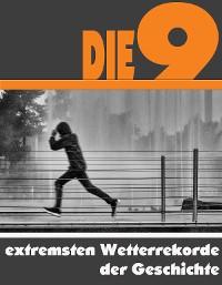 Cover Die Neun extremsten Wetterrekorde der Geschichte