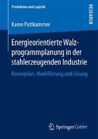 Cover Energieorientierte Walzprogrammplanung in der stahlerzeugenden Industrie