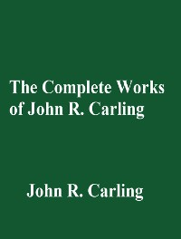 Cover The Complete Works of John R. Carling