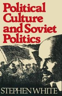 Cover Political Culture and Soviet Politics