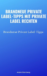 Cover Brandneue Private Label-Tipps mit Private Label Rechten