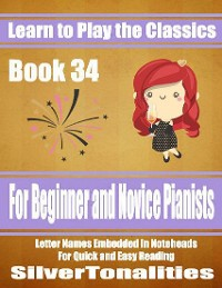 Cover Learn to Play the Classics Book 34 - For Beginner and Novice Pianists Letter Names Embedded In Noteheads for Quick and Easy Reading