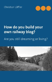 Cover How do you build your own railway blog?