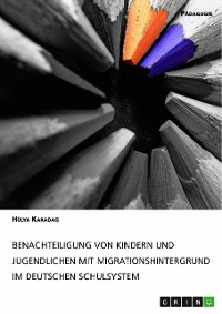 Cover Benachteiligung von Kindern und Jugendlichen mit Migrationshintergrund im deutschen Schulsystem