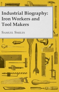 Cover Industrial Biography - Iron Workers and Tool Makers