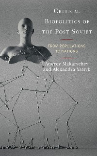Cover Critical Biopolitics of the Post-Soviet